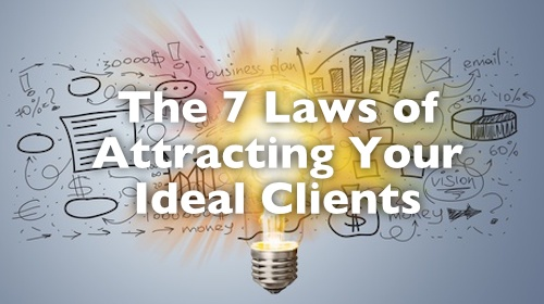 The 7 Laws of Attracting Your Ideal Clients