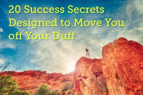 20 Success Secrets Designed to Move You off Your Duff
