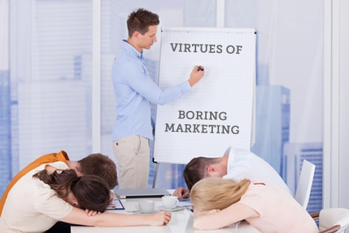 The Virtues Of Boring Marketing