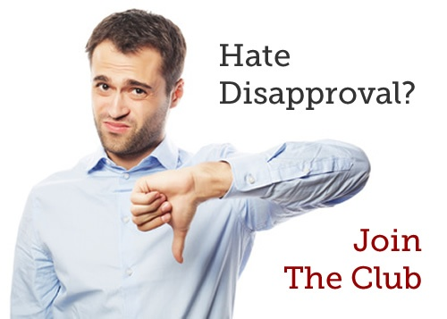 Hate Disapproval? Join the Club!