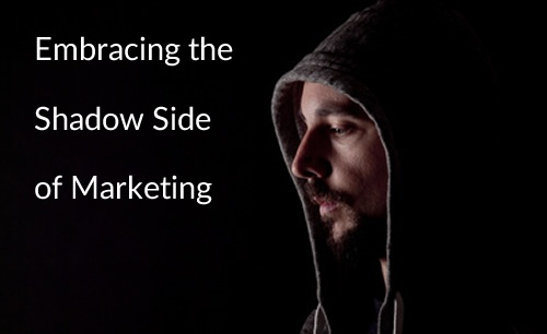 Embracing The Shadow Side Of Marketing